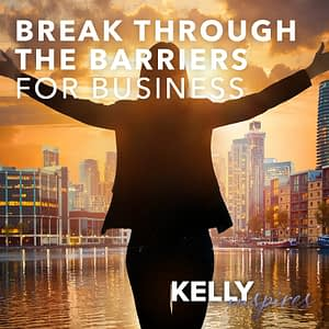 Kelly Inspires: Break Through the Barriers for Business