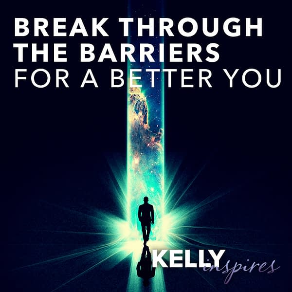 Kelly Inspires: Break Through the Barriers for a Better You